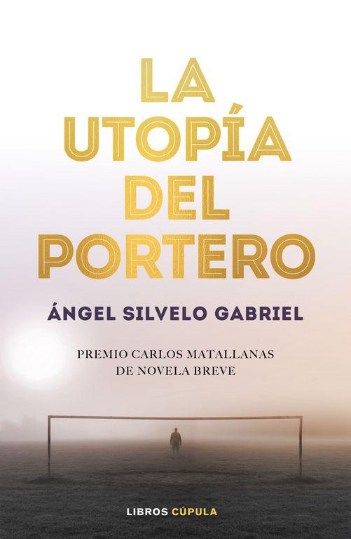 portada_la-utopia-del-portero_angel-silvelo-gabriel_201903131433 - còpia.jpg